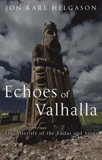 bokomslag The Echoes of Valhalla: The Afterlife of the Eddas and Sagas