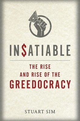 bokomslag Insatiable - the rise and rise of the greedocracy