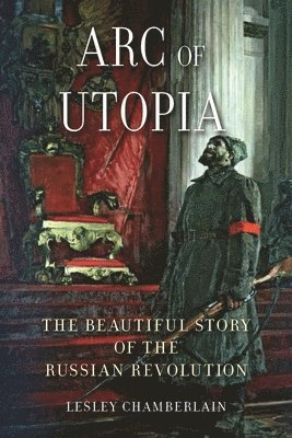 bokomslag Arc of Utopia: The Beautiful Story of the Russian Revolution