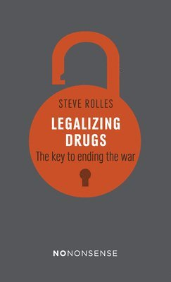 bokomslag Nononsense legalizing drugs - how to end the war