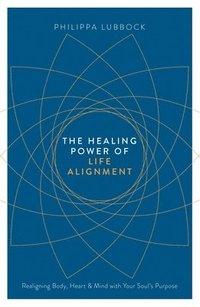 bokomslag The Healing Power Of Life Alignment