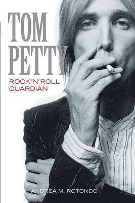 bokomslag Tom Petty: Rock ?N? Roll Guardian