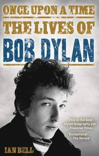 bokomslag Once Upon a Time: The Lives of Bob Dylan