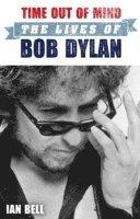bokomslag Time Out of Mind: The Lives of Bob Dylan