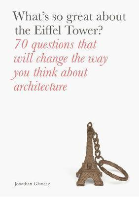 bokomslag What's So Great About the Eiffel Tower?: 70 Questions That Will Change the Way You Think About Architecture
