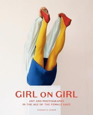 bokomslag Girl on Girl: Art & Photography in the Age of the Female Gaze