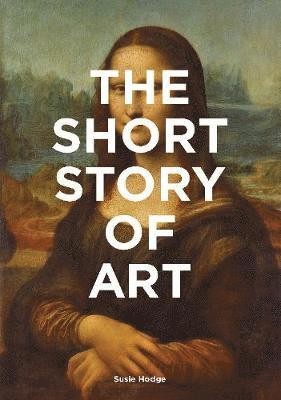 bokomslag The Short Story of Art: A Pocket Guide to Key Movements, Works, Themes and Techniques