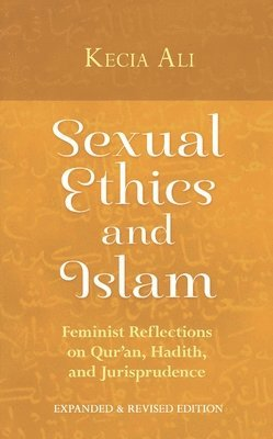 bokomslag Sexual Ethics and Islam: Feminist Reflections on Qur'an, Hadith, and Jurisprudence