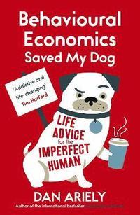 bokomslag Behavioural Economics Saved My Dog