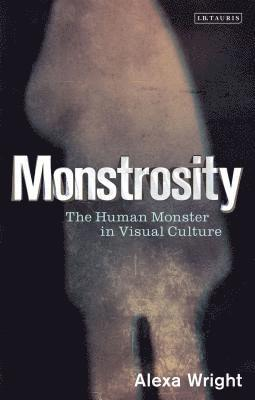 bokomslag Monstrosity: The Human Monster in Visual Culture