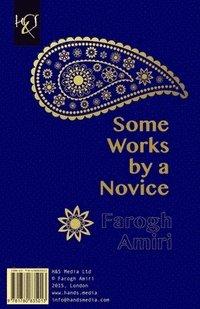 bokomslag Some Works by a Novice: Chand Ghete Az Yek Taze-Kar