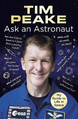 bokomslag Ask an astronaut - my guide to life in space (official tim peake book)