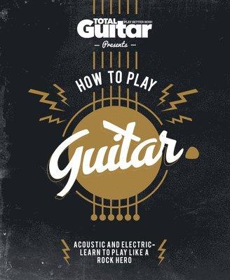 bokomslag Total guitar: how to play guitar
