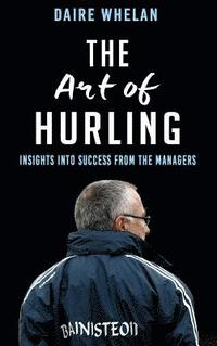 bokomslag Art of hurling: - insights into success from the managers