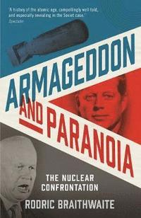 bokomslag Armageddon and Paranoia: The Nuclear Confrontation