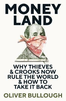bokomslag Moneyland: Why Thieves And Crooks Now Rule The World And How To Take It Back