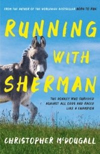 bokomslag Running with Sherman: The Donkey Who Survived Against All Odds and Raced Like a Champion