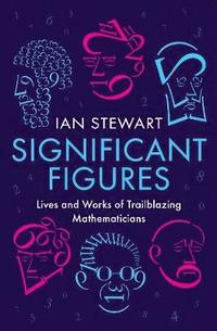 bokomslag Significant Figures: Lives and Works of Trailblazing Mathematicians