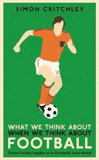 bokomslag What We Think About When We Think About Football