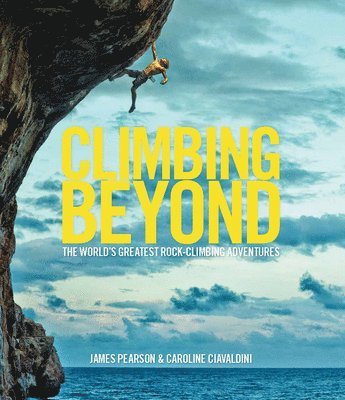 bokomslag Climbing beyond - the worlds greatest rock climbing adventures