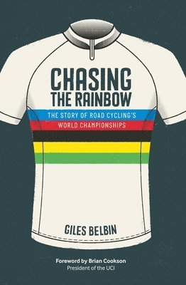 bokomslag Chasing the rainbow - the story of road cyclings world championships