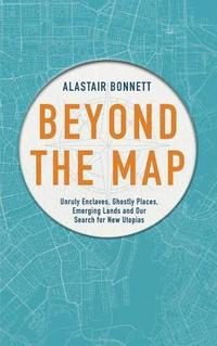 bokomslag Beyond the map (from the author of off the map) - unruly enclaves, ghostly