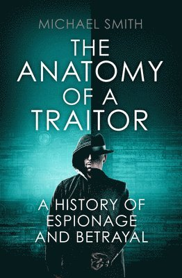 bokomslag Anatomy of a traitor - a history of espionage and betrayal