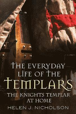bokomslag The Everyday Life of the Templars: The Knights Templar at Home