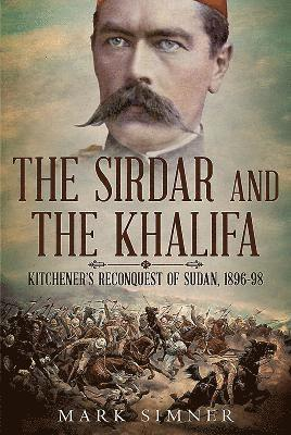 bokomslag Sirdar and the khalifa - kitcheners re-conquest of the sudan, 1896-98