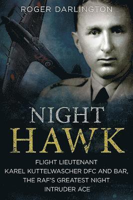 bokomslag Night hawk - flight lieutenant karl kuttelwascher dfc and bar, the rafs gre