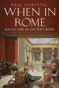 When in rome - a social life of ancient rome