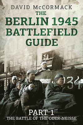 bokomslag The Berlin 1945 Battlefield Guide: Part 1 the Battle of the Oder-Neisse