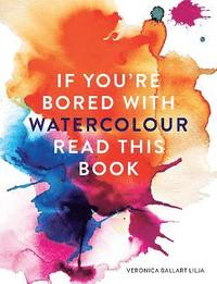 bokomslag If You're Bored With WATERCOLOUR Read This Book