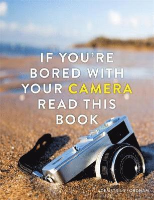 bokomslag If You're Bored With Your Camera Read This Book