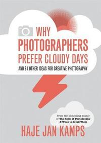 bokomslag Why Photographers Prefer Cloudy Days: and 61 Other Ideas for Creative Photography
