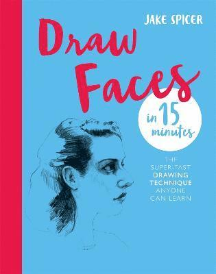 bokomslag Draw Faces in 15 Minutes: Amaze your friends with your portrait skills