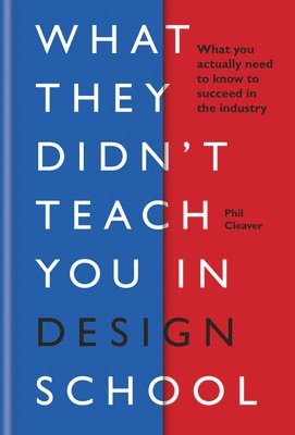 bokomslag What they didn't teach you in design school: What you actually need to know to make a success in the industry