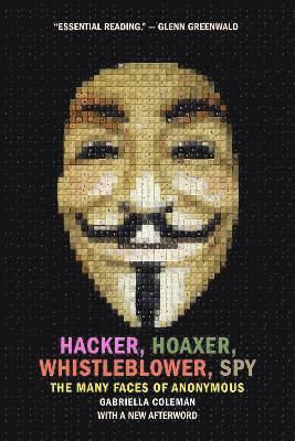 bokomslag Hacker, Hoaxer, Whistleblower, Spy: The Story of Anonymous