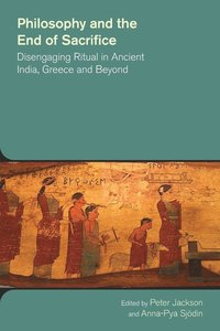 bokomslag Philosophy and the End of Sacrifice: Disengaging Ritual in Ancient India, Greece and Beyond
