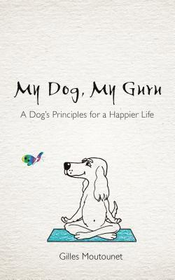 bokomslag My dog, my guru - a dogs principles for a happier life