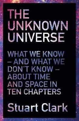 bokomslag Unknown universe - what we dont know about time and space in ten chapters