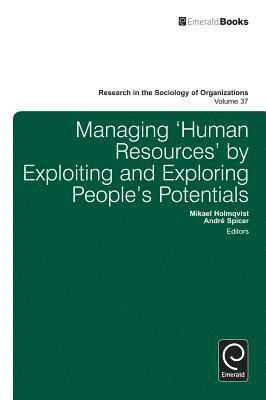bokomslag Managing 'Human Resources' by Exploiting and Exploring People's Potentials