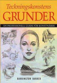 bokomslag Teckningskonstens grunder : en professionell guide för konstnärer