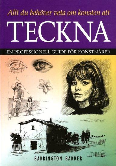 bokomslag Allt du behöver veta om konsten att teckna : en professionell guide för konstnärer