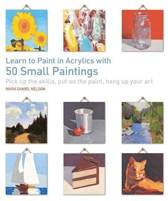 Learn to paint in acrylics with 50 small paintings - pick up the skills, pu 1