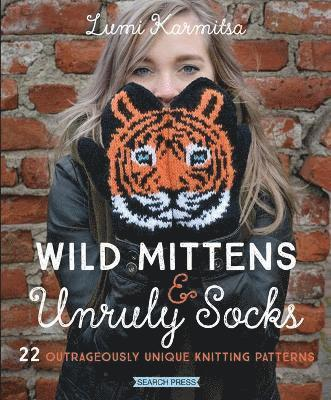 bokomslag Wild Mittens & Unruly Socks: 22 Outrageously Unique Knitting Patterns