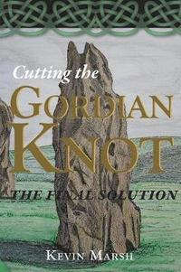 bokomslag Cutting the Gordian Knot - the Final Solution