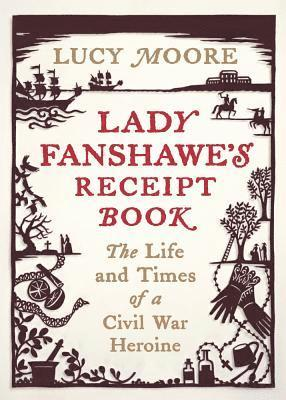 bokomslag Lady fanshawes receipt book - the life and times of a civil war heroine