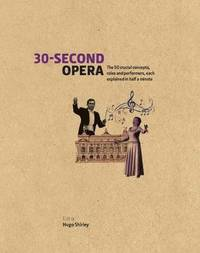 bokomslag 30-Second Opera: The 50 Crucial Concepts, Roles and Performers, Each Explained in Half a Minute