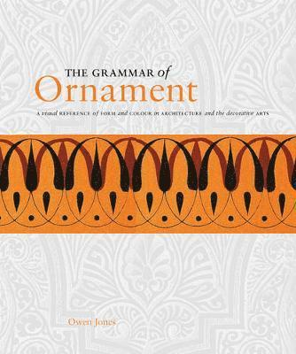 bokomslag The Grammar of Ornament: A Visual Reference of Form and Colour in Architecture and the Decorative Arts